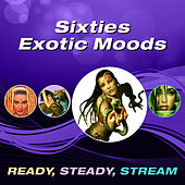 Sixties Exotic Moods (Ready, Steady, Stream) von Various Artists