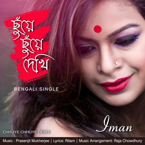 Chhuye Chhuye Dekhi - Single by Iman Chakraborty