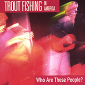 Who Are These People? by Trout Fishing In America