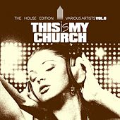 This Is My Church, Vol. 6 (The House Edition) de Various Artists