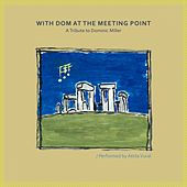 With Dom at the Meeting Point (A Tribute to Dominic Miller) by Attila Vural