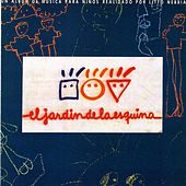 El Jardín de la Esquina (Un Álbum de Música para Niños Realizado por Litto Nebbia) by Litto Nebbia