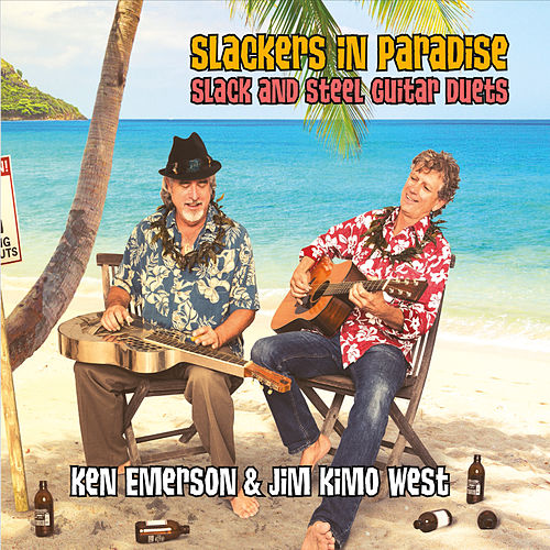Slackers in Paradise: Slack and Steel Guitar Duets by Ken Emerson