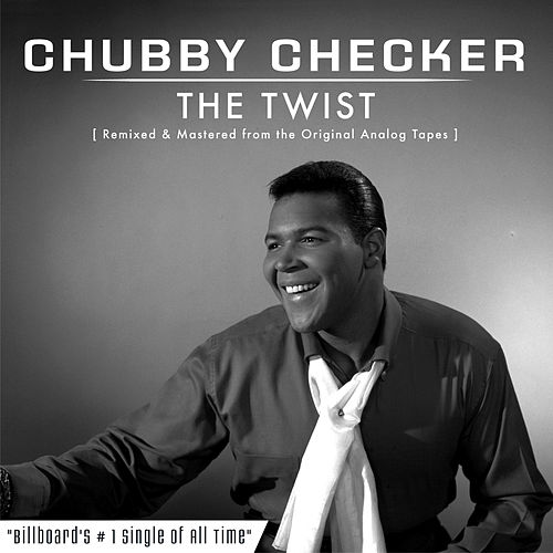The Twist (Remastered) by Chubby Checker