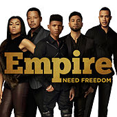 Need Freedom von Empire Cast