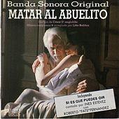 Matar al Abuelito (Original Motion Picture Soundtrack) by Litto Nebbia