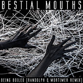 Being Boiled (Randolph & Mortimer Remix) von Bestial Mouths