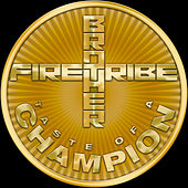 Taste Of A Champion by Brother Firetribe