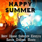 Happy Summer - Deep House Dubstep Electro Dance Chillout Music Collection for Perfect Summer Party by Various Artists