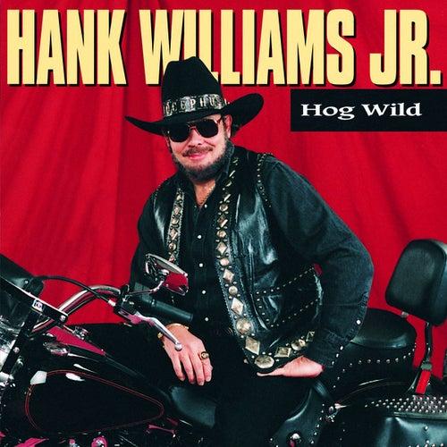 Hog Wild by Hank Williams, Jr.