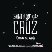 Como si Nada de Santiago Cruz