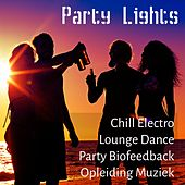 Party Lights - Chill Electro Lounge Dance Party Biofeedback Opleiding Muziek voor Zomertijd en Ontspanning by Chillout Lounge Music Collective