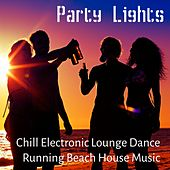 Party Lights - Chill Electronic Lounge Dance Running Beach House Music for Summertime and Easy Break by Chillout Lounge Music Collective