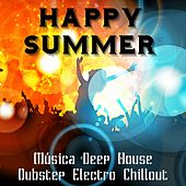 Happy Summer - Música Deep House Dubstep Electro Chillout para Ejercicios Fisicos e Fiesta Perfecta by Various Artists