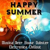 Happy Summer - Musica Deep House Dubstep Elettronica Chillout per Scheda Allenamento e un Party Perfetto by Various Artists