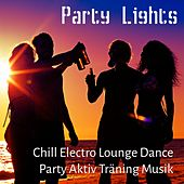 Party Lights - Chill Electro Lounge Dance Party Aktiv Träning Musik för Sommartid och Djup Avslappning by Chillout Lounge Music Collective