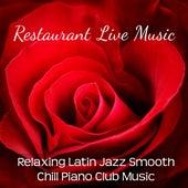 Restaurant Live Music - Relaxing Latin Jazz Smooth Chill Piano Club Music for Romantic Night Lounge Bar Restaurant Sweet Dinner and Sensual Massage von Bossa Nova Guitar Smooth Jazz Piano Club
