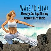 Ways to Relax - Massage Spa Yoga Therapy Workout Party Music with Easy Listening Chill Instrumental Techno House Sounds by Chillout Lounge Music Collective