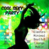 Cool Sexy Party - Electro Minimal Soulful Lounge Music for Hot Summer and Gym Trainer von Various Artists