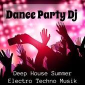 Dance Party Dj - Deep House Summer Electro Techno Musik för Explosiv Sommar och Aktiv Träning by Deep House