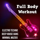 Full Body Workout - Electro Techno Deep House Dans Minimal Muziek voor Workout Oefeningen en Danspartij by Various Artists