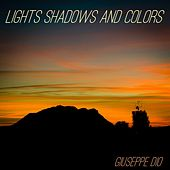 Lights Shadows and Colors by Giuseppe Dio