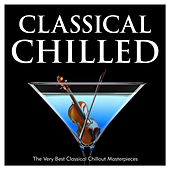 Classical Chilled - The Very Best Classical Chillout Masterpieces de Various Artists