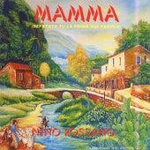 Mamma (Sei Stata Tu La Prima Mia Parola) de Nino Rossano