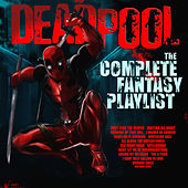 Deadpool-The Complete Fantasy Playlist by Various Artists