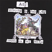 Suicide Is the Last Thing On My Mind by ALF