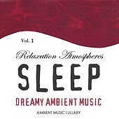 Dreamy Ambient Music - Relaxation Atmospheres for Sleep 1 by Ambient Music Lullaby