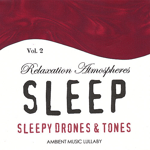 Sleepy Drones & Tones - Relaxation Atmospheres for Sleep 2 by Ambient Music Lullaby