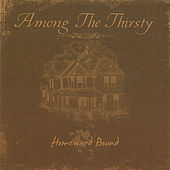Homeward Bound by Among the Thirsty
