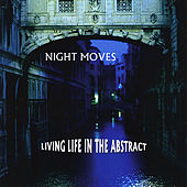 Living Life in the Abstract by Night Moves