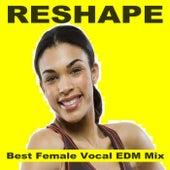 Reshape - Best Female Vocal EDM Mix (128 Bpm) & DJ Mix (The Best Music for Aerobics, Pumpin' Cardio Power, Plyo, Exercise, Steps, Barré, Routine, Curves, Sculpting, Abs, Butt, Lean, Twerk, Slim Down Fitness Workout) von Various Artists