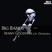 Benny Goodman and His Orchestra - Big Bands by Various Artists