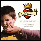 Mother, Queen Of My Heart: A Collection Of Songs Inspired By Mom von Various Artists