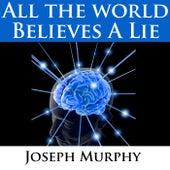 All the World Believes a Lie by Joseph Murphy