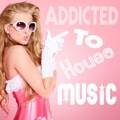 Addicted to House Music de Various Artists