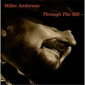 Through the Mill by Miller Anderson