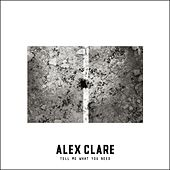 Tell Me What You Need von Alex Clare