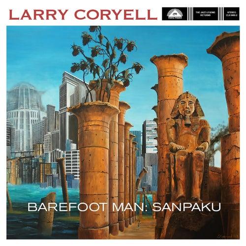 Barefoot Man: Sanpaku by Larry Coryell