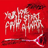 Your Love Could Start a War (Remix) [feat. Austin Starchild, Medisin & Orion] by The Unlikely Candidates