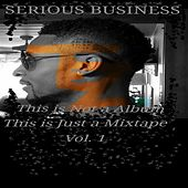 This Is Not a Album This Is Just a Mixtape, Vol. 1 von Serious Business