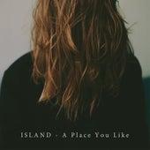 A Place You Like by ISLAND