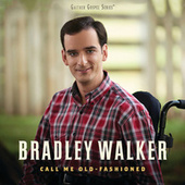 Call Me Old-Fashioned by Bradley Walker
