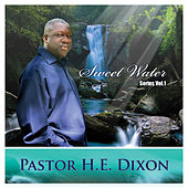 Sweet Water Series Vol. 1 by Pastor H.E. Dixon