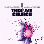 This Is My Church, Vol. 7 (The Deep-House Edition) by Various Artists