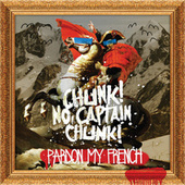 Pardon My French by Chunk! No Captain Chunk
