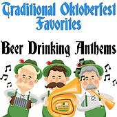 Traditional Oktoberfest Favorites: Beer Drinking Anthems by Various Artists